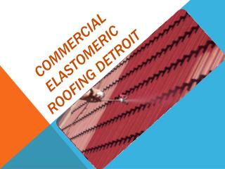 Commercial Elastomeric Roofing Detroit