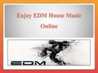 Enjoy EDM House Music Online
