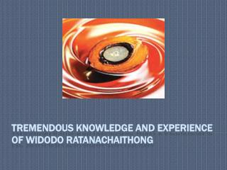 Tremendous Knowledge and experience of Widodo Ratanachaithon