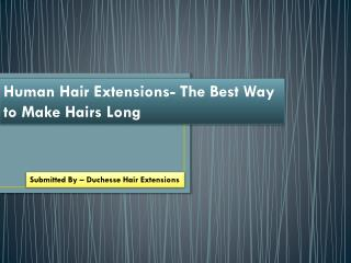 Human Hair Extensions- The Best Way to Make Hairs Long