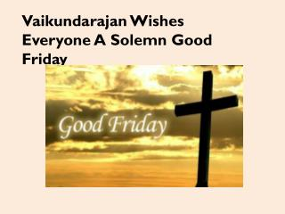 Vaikundarajan Wishes Everyone A Solemn Good Friday