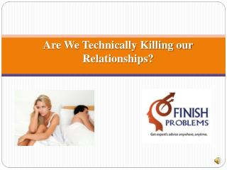 Are We Technically Killing Our Relationships ?