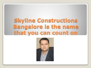 Skyline Constructions Bangalore is the name that you can cou