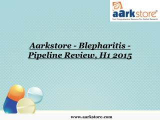 Aarkstore - Blepharitis - Pipeline Review, H1 2015