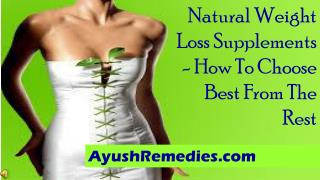 Natural Weight Loss Supplements - How To Choose Best From Th