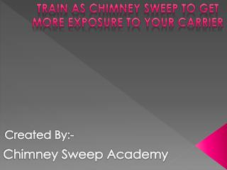 Train As Chimney Sweep To Get More Exposure To Your Carrier