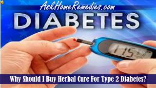 Why Should I Buy Herbal Cure For The Type 2 Diabetes?