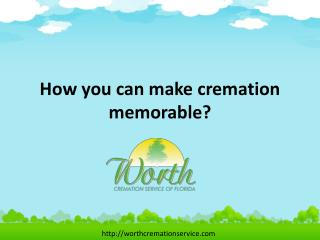 How you can make cremation memorable?