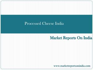 Report on Indian Processed Cheese Market spread upto 2017
