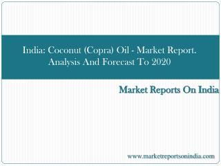 India: Coconut (Copra) Oil - Market Report. Analysis And For