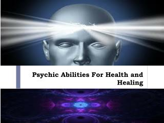 Psychic Abilities For Health and Healing