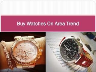 Buy Watches On Area Trend