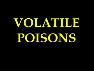 Volatile Poisons