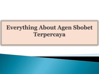 Everything About Agen Sbobet Terpercaya