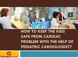 How to Keep the Kids Safe from Cardiac Problem with the Help