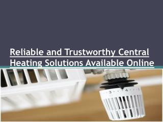 Reliable and Trustworthy Central Heating Solutions Available