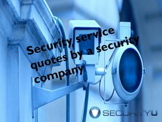 Security service quotes by a security company