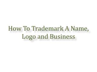 How To Trademark A Name, Logo and Business