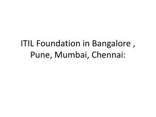 ITIL Foundation in Bangalore , Pune, Mumbai, Chennai: