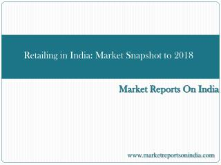 Retailing in India  Market Snapshot to 2018