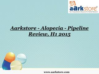 Aarkstore - Alopecia - Pipeline Review, H1 2015