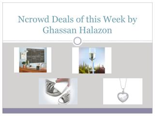 Ncrowd Deals of this Week by Ghassan Halazon