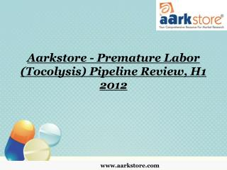 Aarkstore - Premature Labor (Tocolysis) Pipeline Review, H1