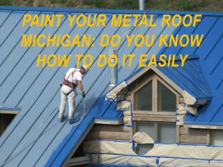 Paint Your Metal Roof Michigan: Do you know How to do it Eas