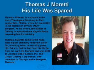 Thomas J Moretti - His Life Was Spared