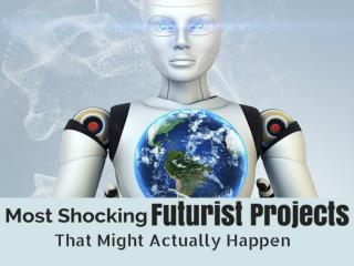 Most Shocking Futurist Projects