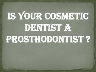 Is your cosmetic dentist a prosthodontist ?