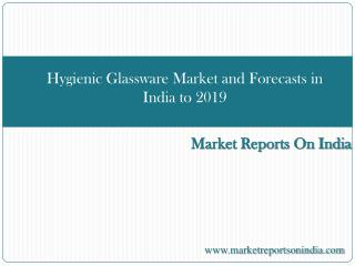 Hygienic Glassware Market and Forecasts in India to 2019