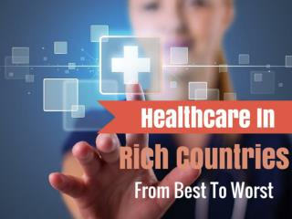 Healthcare In Rich Countries From Best To Worst