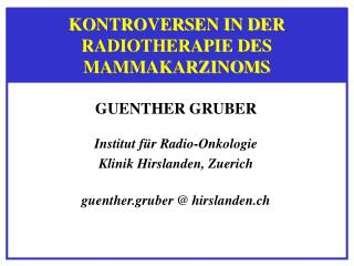 GUENTHER GRUBER  Institut f r Radio-Onkologie Klinik Hirslanden, Zuerich  guenther.gruber  hirslanden.ch
