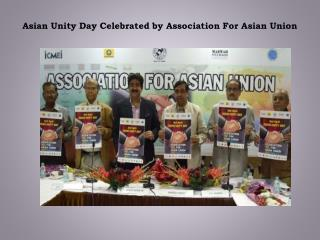 Asian Unity Day Celebrated by Association For Asian Union