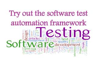 Try out the software test automation framework