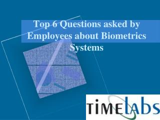Top 6 Questions asked by Employees about Biometrics systems