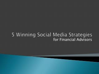 5 Winning Social Media Strategies for Financial Advisors