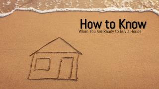 How to Know When You Are Ready to Buy a House
