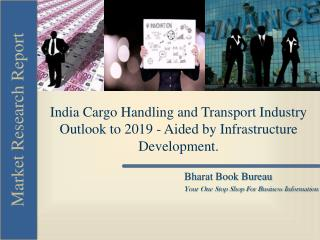 India Cargo Handling and Transport Industry Outlook to 2019 - Aided by Infrastructure Development