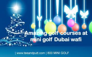 Amazing golf courses at mini golf Dubai wafi