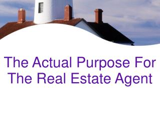 The Actual Purpose For The Real Estate Agent