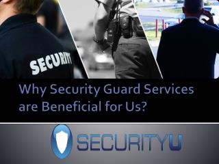 Why Security Guard Services are Beneficial for Us