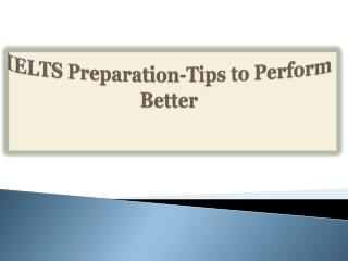 IELTS Preparation-Tips to Perform Better