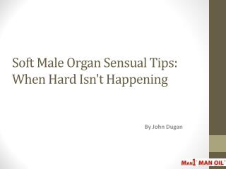 Soft Male Organ Sensual Tips: When Hard Isn't Happening