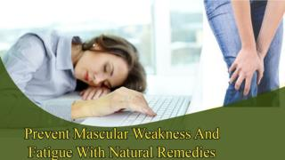 How to Prevent Fatigue and Muscular Weakness