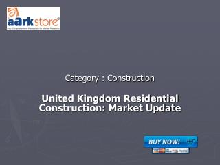 United Kingdom Residential Construction: Market Update