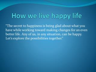 How we live happy life