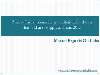 Bakery India : complete quantitative, hard data demand and s
