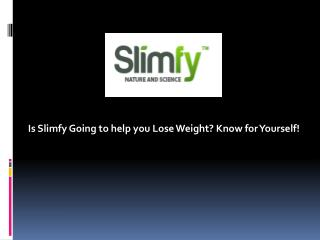 Is Slimfy Going to help you Lose Weight? Know for Yourself!